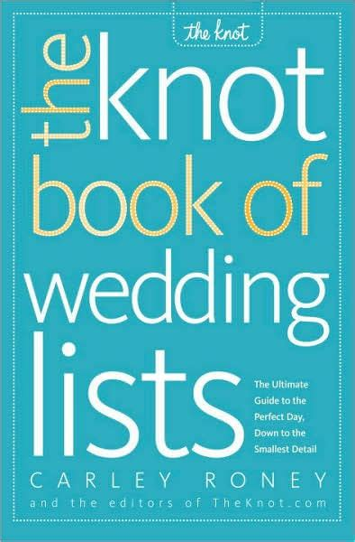 The Knot Book Of Wedding Lists The Ultimate Guide To The Perfect Day Down To The Smallest Detail