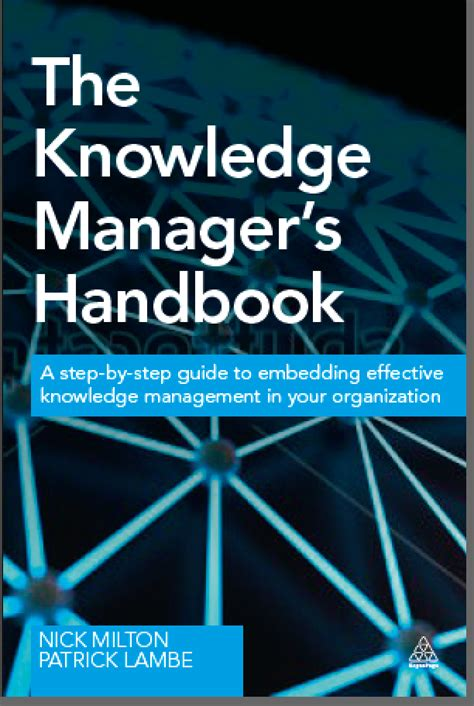 The Knowledge Managers Handbook A Step By Step Guide To Embedding Effective Knowledge Management In Your Organization