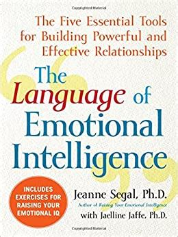The Language Of Emotional Intelligence The Five Essential Tools For Building Powerful And Effective Relationships