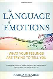 The Language Of Emotions What Your Feelings Are Trying To Tell You