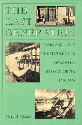 The Last Generation Work And Life In The Textile Mills Of Lowell Massachusetts 19101960