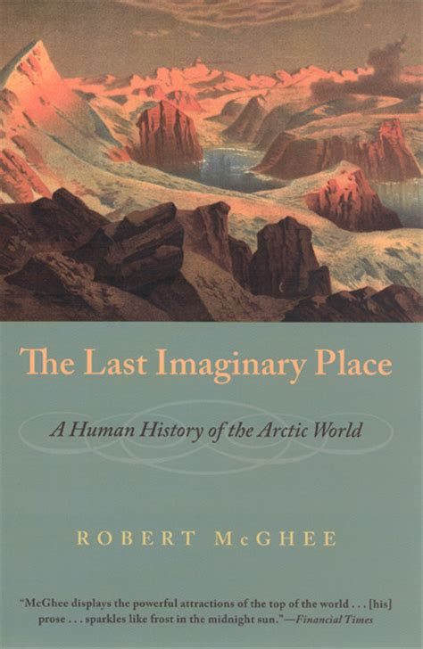 The Last Imaginary Place A Human History Of The Arctic World