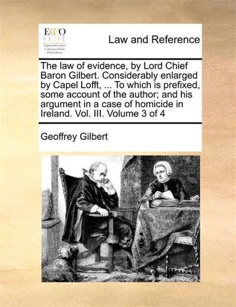 The Law Of Evidence By Lord Chief Baron Gilbert Considerably Enlarged By Capel Lofft Volume 4 Of 4