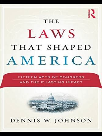 The Laws That Shaped America Fifteen Acts Of Congress And Their Lasting Impact
