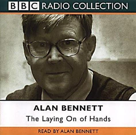 The Laying On Of Hands Bbc Radio Collection By Alan Bennett 2001 09 03