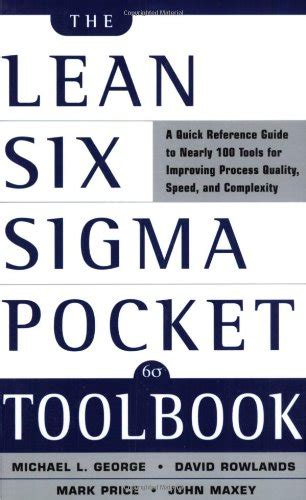 The Lean Six Sigma Pocket Toolbook A Quick Reference Guide To 100 Tools For Improving Quality And Speed