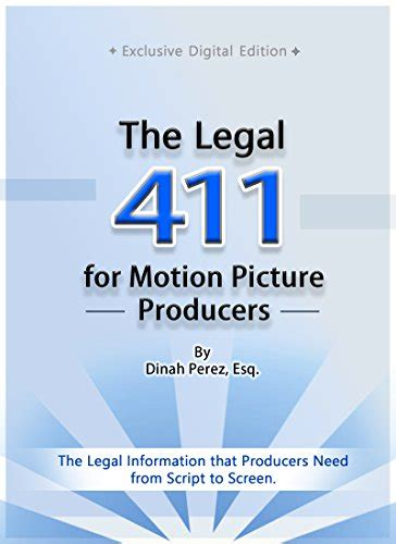 The Legal 411 For Motion Picture Producers The Legal Information Producers Need From Script To Screen
