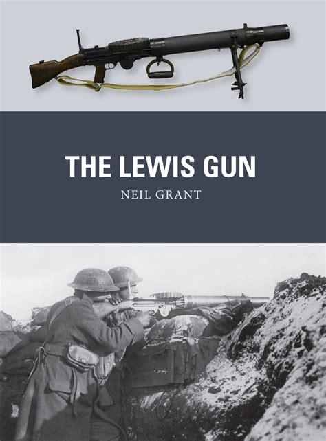 The Lewis Gun By Neil Grant - The Lewis Gun (Weapon): Neil