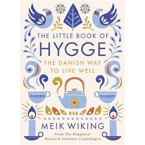 The Little Book Of Hygge The Danish Way To Live Well The Danish Way Of Live Well