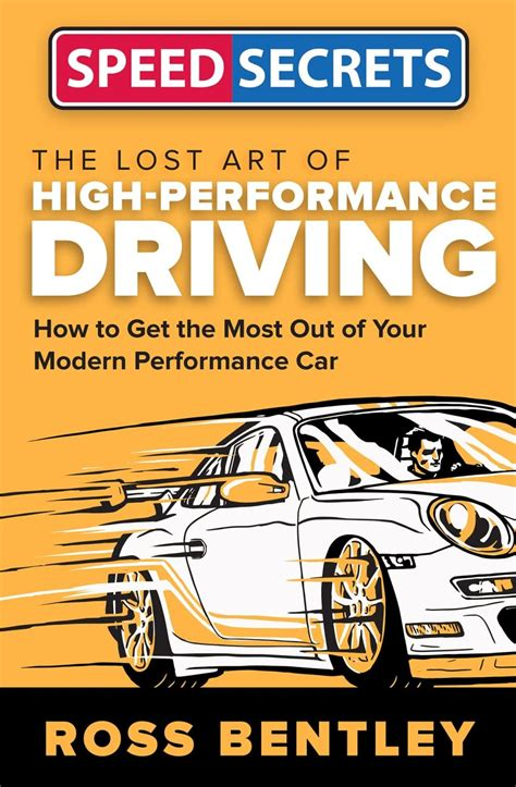 The Lost Art Of High Performance Driving How To Get The Most Out Of Your Modern Performance Car Speed Secrets