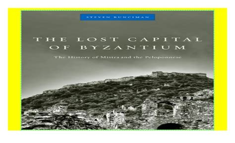 The Lost Capital Of Byzantium The History Of Mistra And The Peloponnese