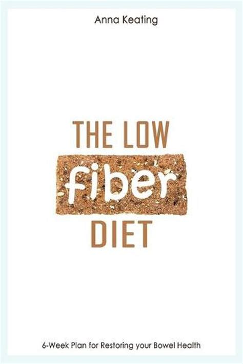 The Low Fiber Diet 6 Week Plan For Restoring Your Bowel Health English Edition