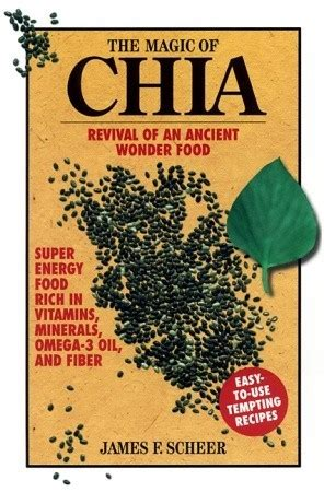 The Magic Of Chia Revival Of An Ancient Wonder Food