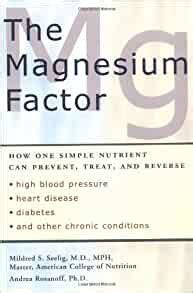 The Magnesium Factor How One Simple Nutrient Can Prevent Treat And Reverse High Blood Pressure Heart Disease Diabetes And Other Chronic Conditions