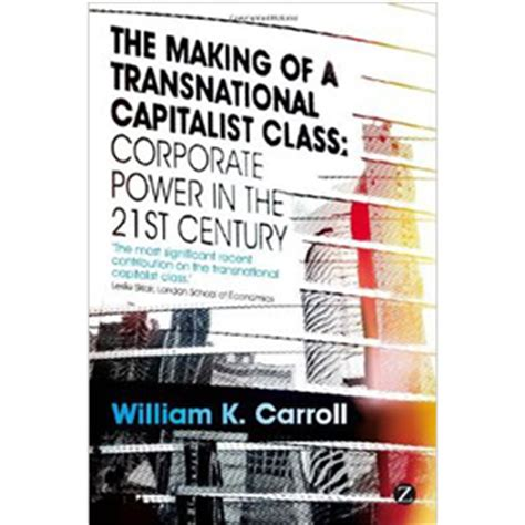 The Making Of A Transnational Capitalist Class Corporate Power In The 21st Century
