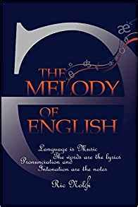 The Melody Of English An Introduction To English Intonation And Pronunciation For Students Of English English Edition