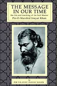 The Message In Our Time The Life And Teaching Of The Sufi Master Piromurshid Inayat Khan