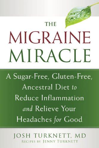 The Migraine Miracle A SugarFree GlutenFree Ancestral Diet To Reduce Inflammation And Relieve Your Headaches For Good
