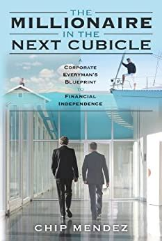 The Millionaire In The Next Cubicle A Corporate Everymans Blueprint To Financial Independence