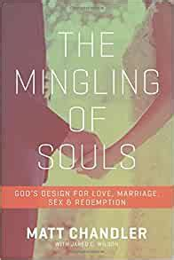 The Mingling Of Souls Gods Design For Love Marriage Sex And Redemption