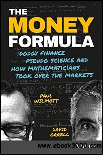The Money Formula Dodgy Finance Pseudo Science And How Mathematicians Took Over The Markets