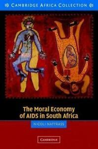 The Moral Economy Of Aids In South Africa Cambridge Africa Collections