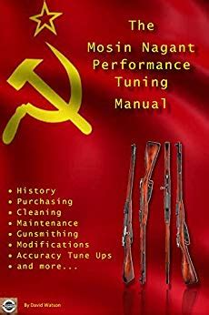 The Mosin Nagant Performance Tuning Manual Gunsmithing Tips For Modifying Your Mosin Nagant Rifle