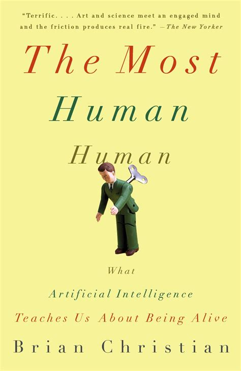 The Most Human Human What Artificial Intelligence Teaches Us About Being Alive