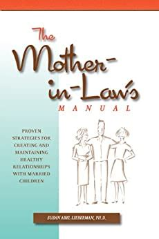 The Motherinlaws Manual Proven Strategies For Creating And Maintaining Healthy Relationships With Married Children
