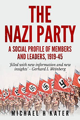 The Nazi Party A Social Profile Of Members And Leaders 1919 1945