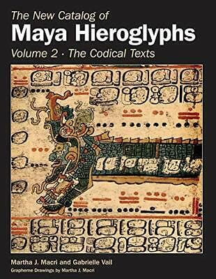 The New Catalog Of Maya Hieroglyphs Volume Two Codical Texts The Civilization Of The American Indian Series