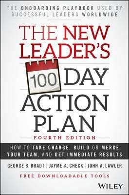 The New Leaders 100Day Action Plan How To Take Charge Build Or Merge Your Team And Get Immediate Results