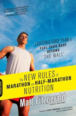 The New Rules Of Marathon And Halfmarathon Nutrition A Cuttingedge Plan To Fuel Your Body Beyond The Wall English Edition