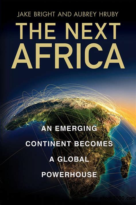The Next Africa An Emerging Continent Becomes A Global Powerhouse