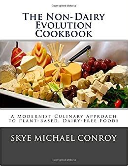 The NonDairy Evolution Cookbook A Modernist Culinary Approach To PlantBased Dairy Free Foods