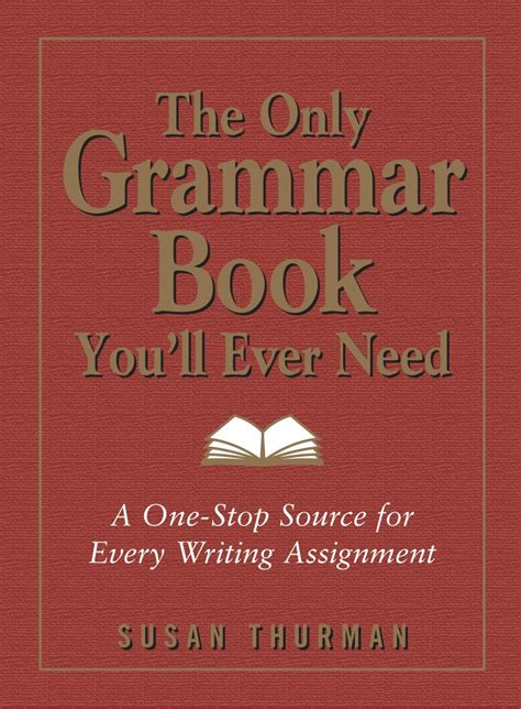 The Only Grammar Book Youll Ever Need A Onestop Source For Every Writing Assignment