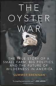 The Oyster War The True Story Of A Small Farm Big Politics And The Future Of Wilderness In America