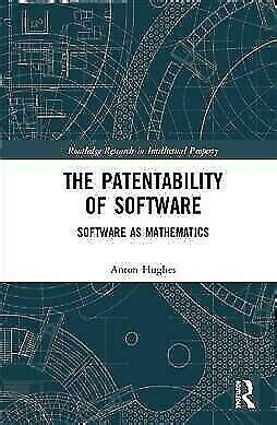 The Patentability Of Software Software As Mathematics Routledge Research In Intellectual Property