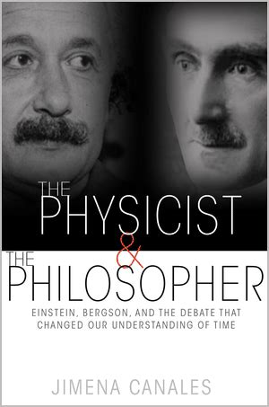 The Physicist And The Philosopher Einstein Bergson And The Debate That Changed Our Understanding Of Time