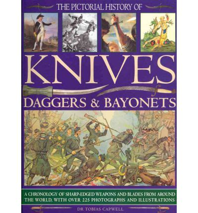 The Pictorial History Of Knives Daggers Bayonets