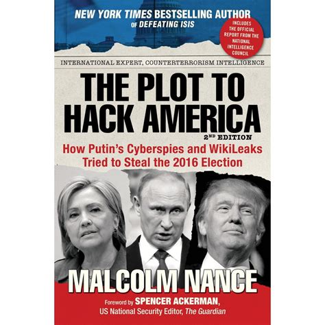 The Plot To Hack America How Putins Cyberspies And Wikileaks Tried To Steal The 2016 Election