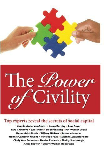 The Power Of Civility Top Experts Reveal The Secrets To Social Capital