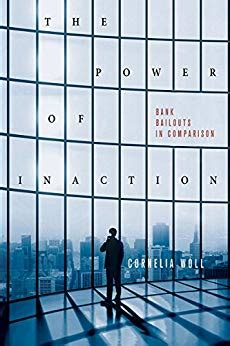 The Power Of Inaction Bank Bailouts In Comparison Cornell Studies In Political Economy
