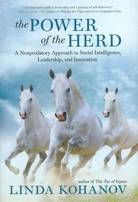The Power Of The Herd A Nonpredatory Approach To Social Intelligence Leadership And Innovation