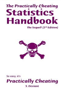 The Practically Cheating Statistics Handbook The Sequel 2nd Edition