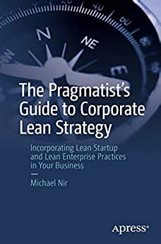 The Pragmatists Guide To Corporate Lean Strategy Incorporating Lean Startup And Lean Enterprise Practices In Your Business