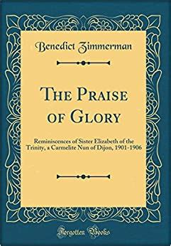 The Praise Of Glory Reminiscences Of Sister Elizabeth Of The Trinity A Carmelite Nun Of Dijon 1901 1906 Classic Reprint