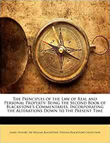 The Principles Of The Law Of Real And Personal Property Being The Second Book Of Blackstones Commentaries Incorporating The Alterations Down To The Present Time