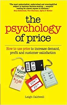 The Psychology Of Price How To Use Price To Increase Demand Profit And Customer Satisfaction
