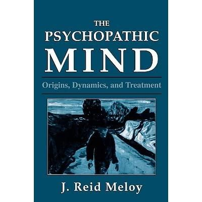 The Psychopathic Mind Origins Dynamics And Treatment